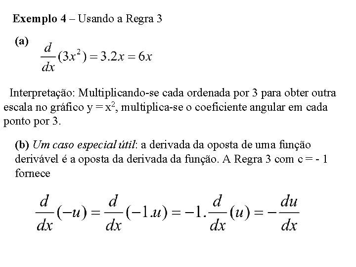 Exemplo 4 – Usando a Regra 3 (a) Interpretação: Multiplicando-se cada ordenada por 3