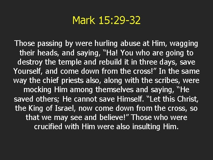 Mark 15: 29 -32 Those passing by were hurling abuse at Him, wagging their