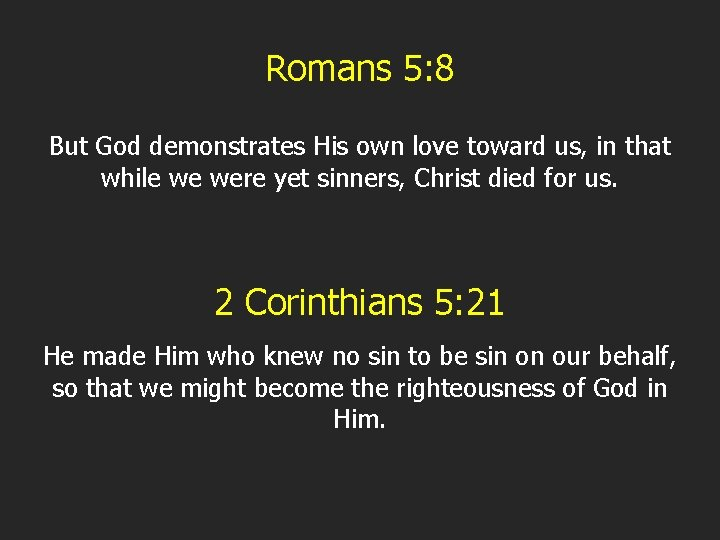 Romans 5: 8 But God demonstrates His own love toward us, in that while