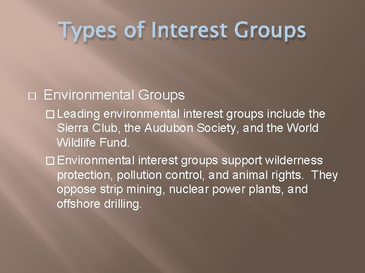 Types of Interest Groups � Environmental Groups � Leading environmental interest groups include the