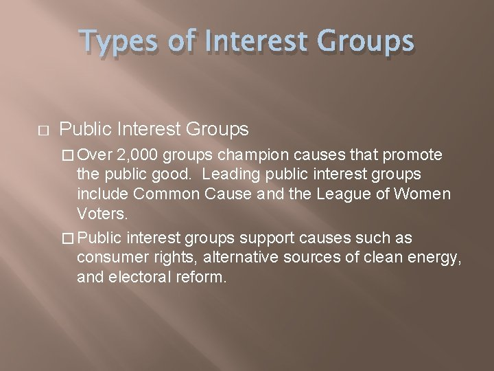 Types of Interest Groups � Public Interest Groups � Over 2, 000 groups champion