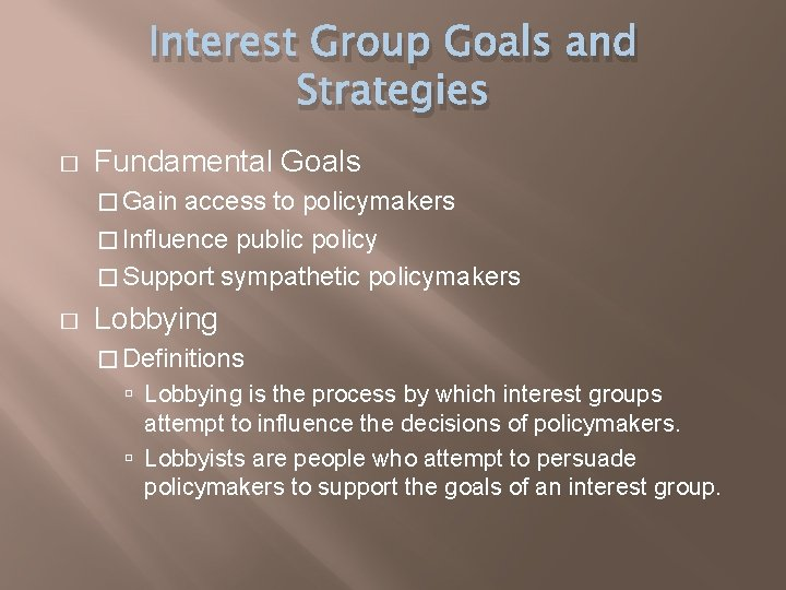 Interest Group Goals and Strategies � Fundamental Goals � Gain access to policymakers �