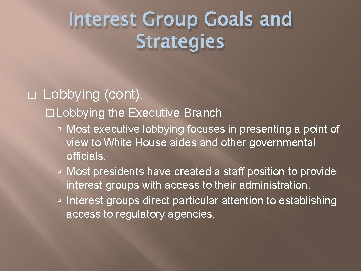 Interest Group Goals and Strategies � Lobbying (cont). � Lobbying the Executive Branch Most