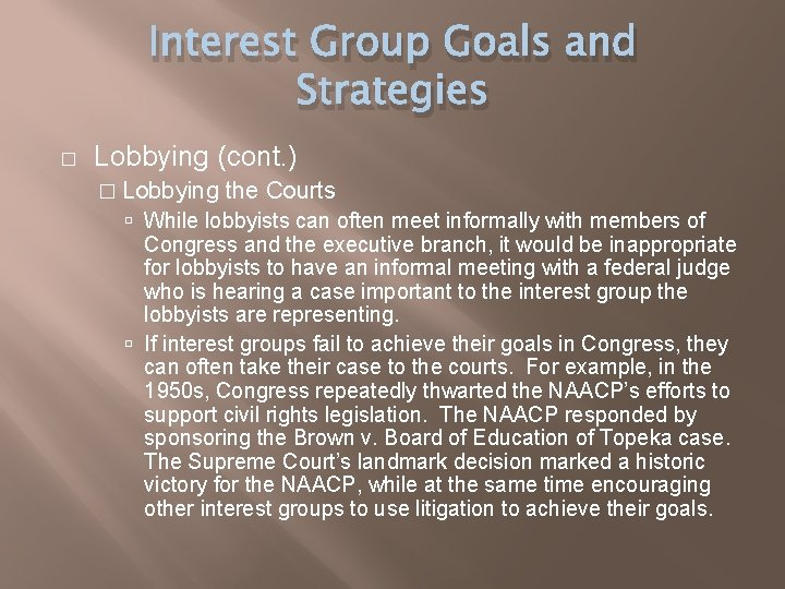 Interest Group Goals and Strategies � Lobbying (cont. ) � Lobbying the Courts While