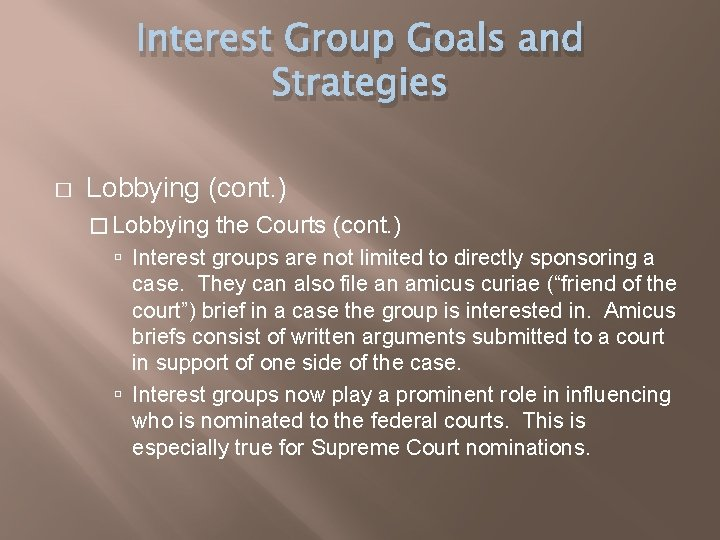 Interest Group Goals and Strategies � Lobbying (cont. ) � Lobbying the Courts (cont.