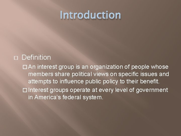 Introduction � Definition � An interest group is an organization of people whose members