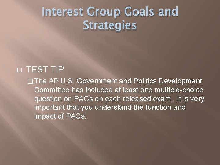 Interest Group Goals and Strategies � TEST TIP � The AP U. S. Government