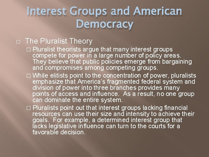 Interest Groups and American Democracy � The Pluralist Theory � Pluralist theorists argue that