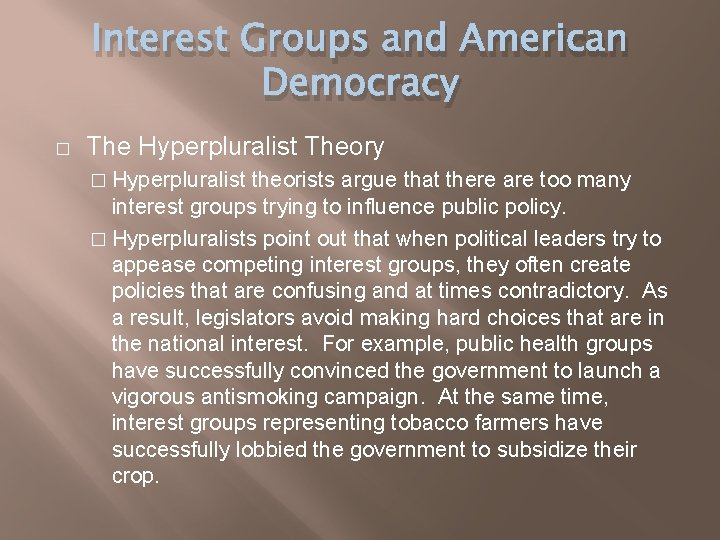 Interest Groups and American Democracy � The Hyperpluralist Theory � Hyperpluralist theorists argue that