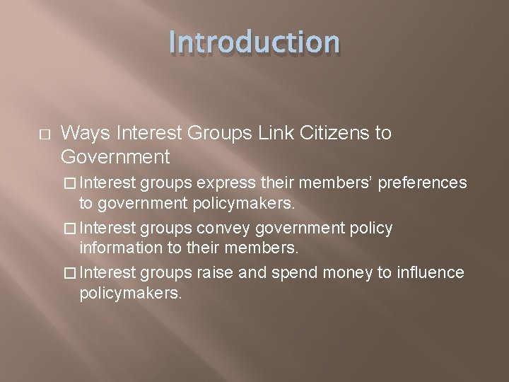 Introduction � Ways Interest Groups Link Citizens to Government � Interest groups express their