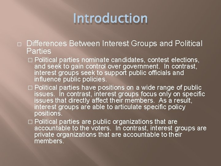 Introduction � Differences Between Interest Groups and Political Parties � Political parties nominate candidates,