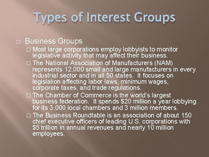 Types of Interest Groups � Business Groups � Most large corporations employ lobbyists to