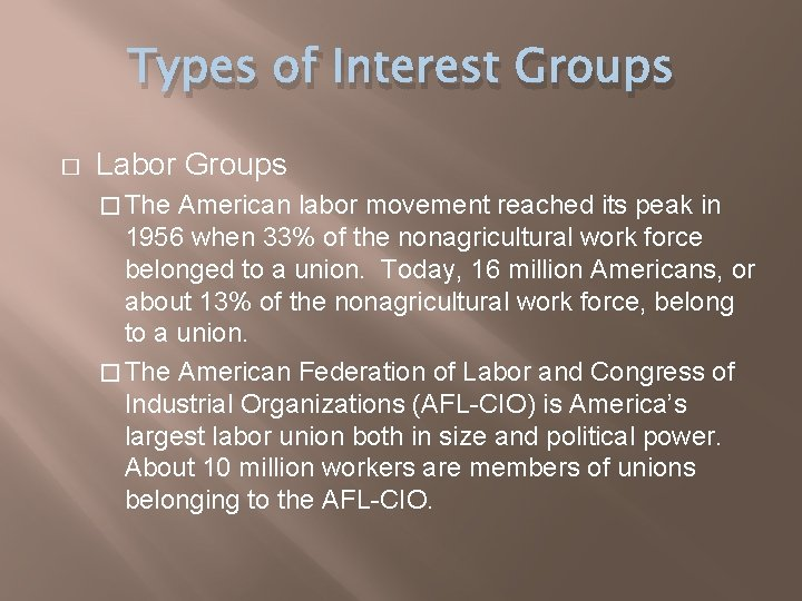 Types of Interest Groups � Labor Groups � The American labor movement reached its