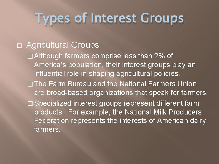 Types of Interest Groups � Agricultural Groups � Although farmers comprise less than 2%