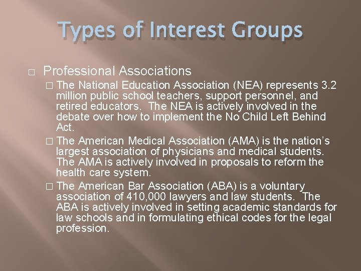Types of Interest Groups � Professional Associations � The National Education Association (NEA) represents