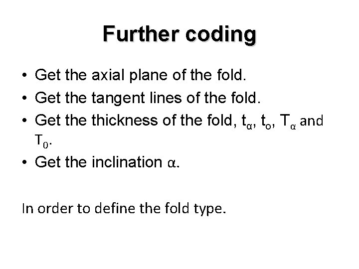 Further coding • Get the axial plane of the fold. • Get the tangent