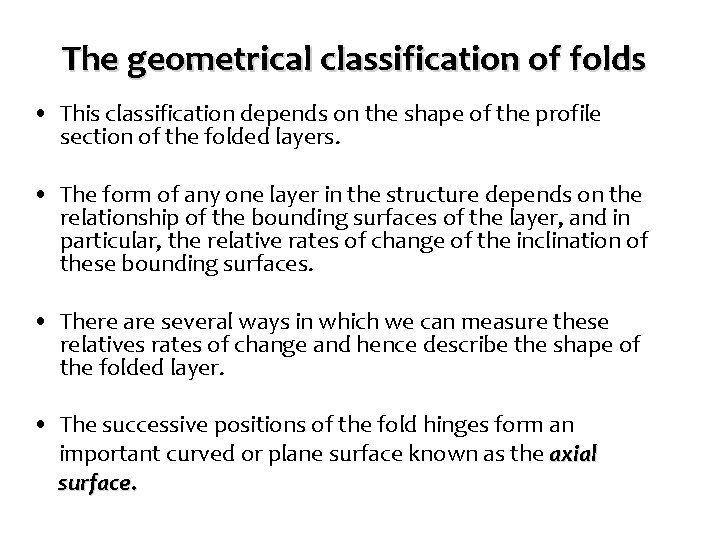 The geometrical classification of folds • This classification depends on the shape of the