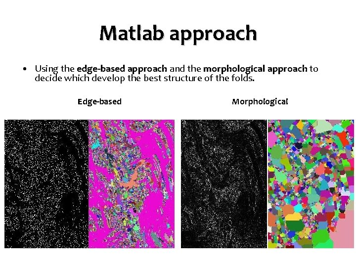 Matlab approach • Using the edge-based approach and the morphological approach to decide which