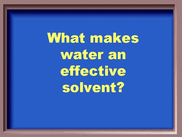 What makes water an effective solvent?