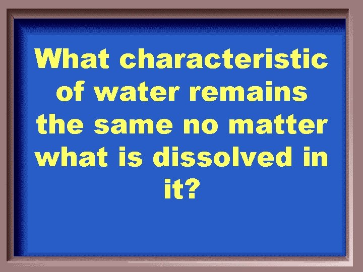 What characteristic of water remains the same no matter what is dissolved in it?