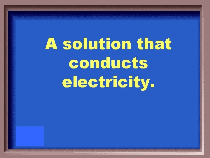 A solution that conducts electricity.