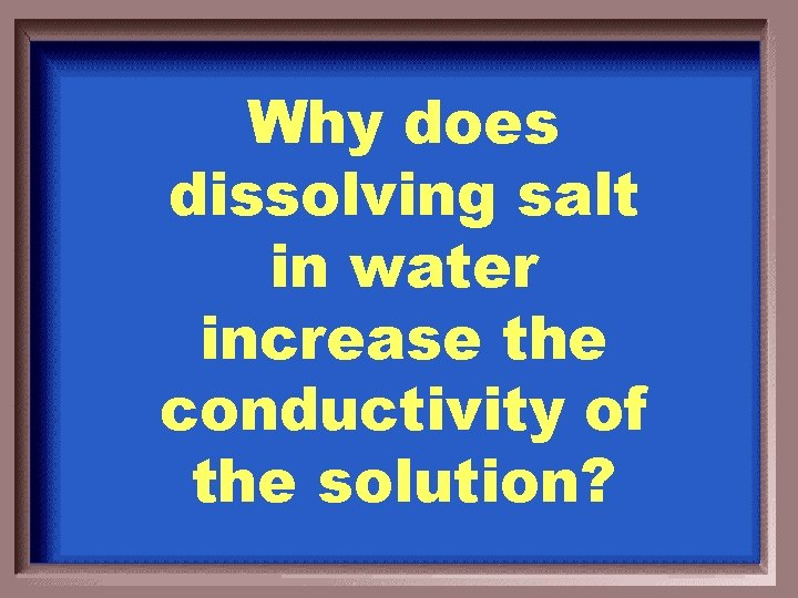 Why does dissolving salt in water increase the conductivity of the solution?