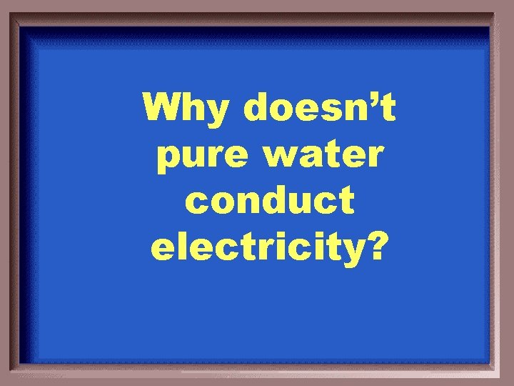 Why doesn't pure water conduct electricity?