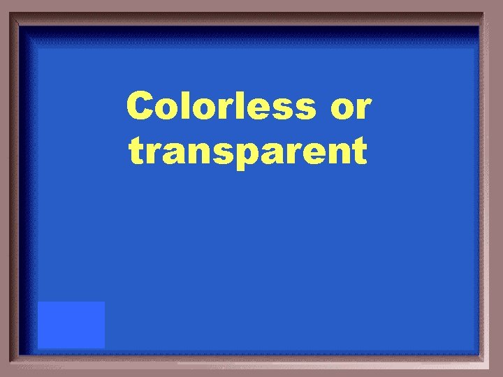 Colorless or transparent