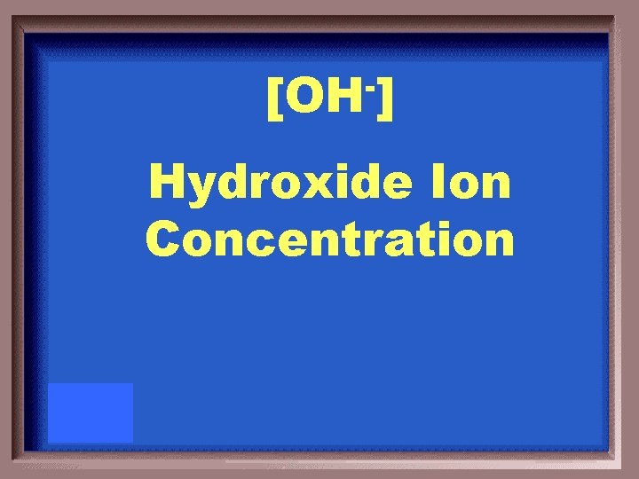 [OH ] Hydroxide Ion Concentration
