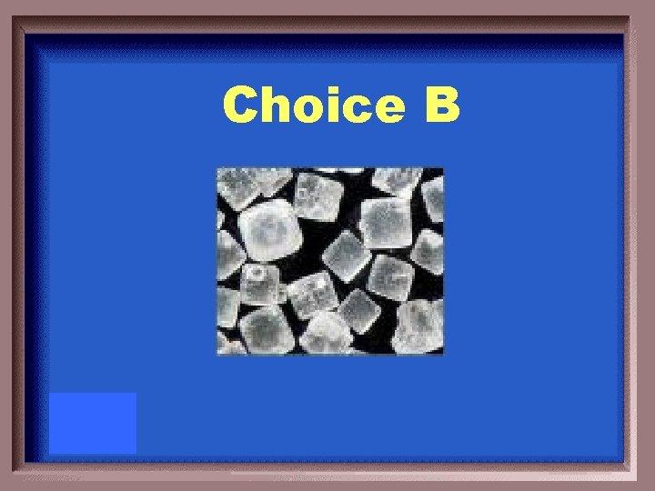 Choice B