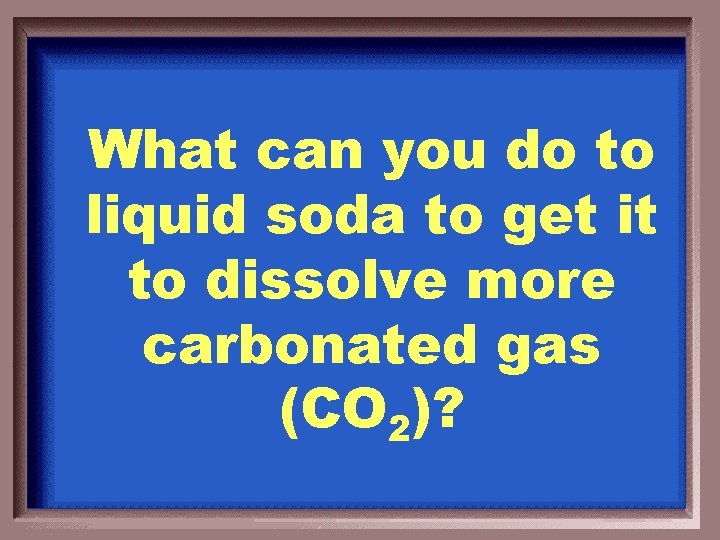What can you do to liquid soda to get it to dissolve more carbonated