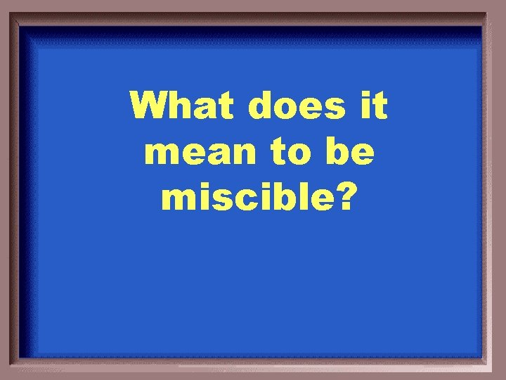 What does it mean to be miscible?