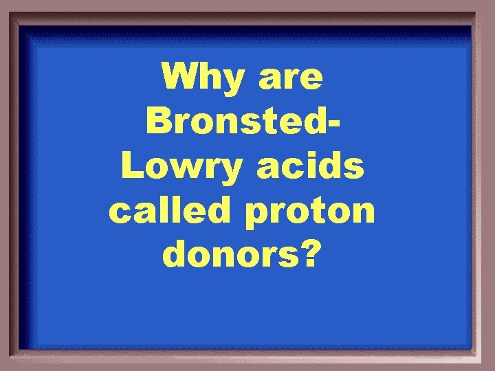 Why are Bronsted. Lowry acids called proton donors?