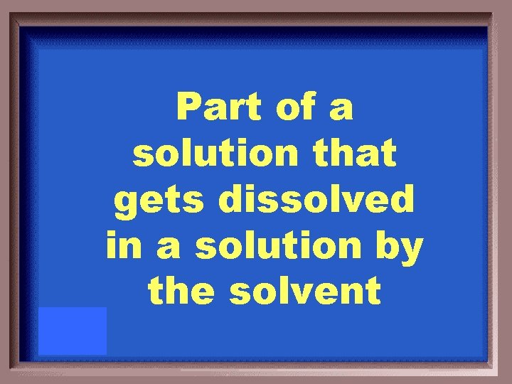 Part of a solution that gets dissolved in a solution by the solvent