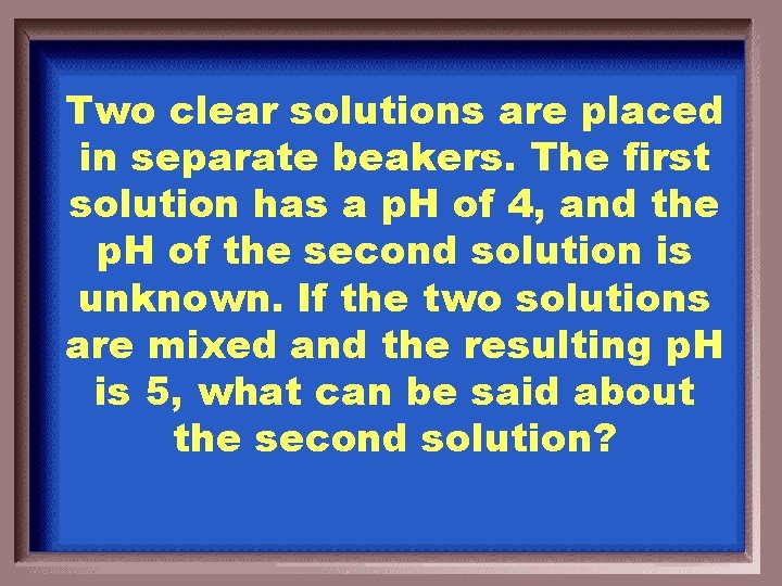 Two clear solutions are placed in separate beakers. The first solution has a p.