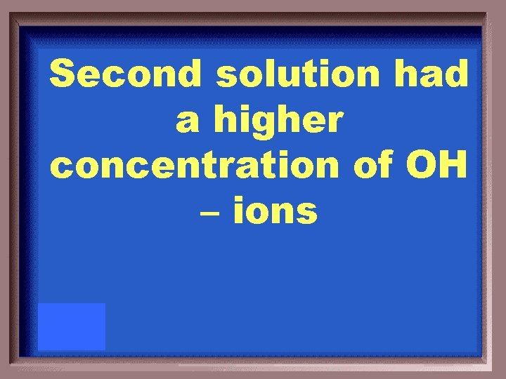 Second solution had a higher concentration of OH – ions