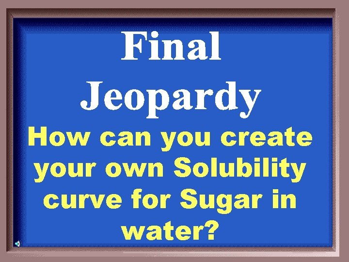 How can you create your own Solubility curve for Sugar in water?