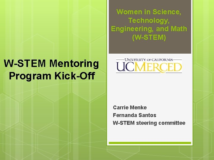 Women in Science, Technology, Engineering, and Math (W-STEM) W-STEM Mentoring Program Kick-Off Carrie Menke