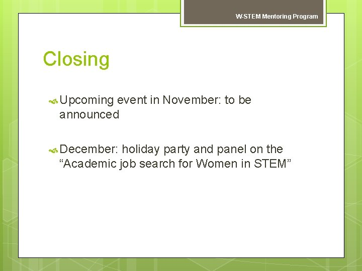W-STEM Mentoring Program Closing Upcoming event in November: to be announced December: holiday party