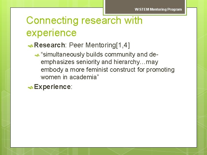 "W-STEM Mentoring Program Connecting research with experience Research: Peer Mentoring[1, 4] ""simultaneously builds community"