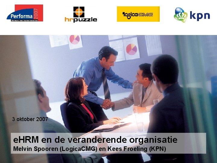 Melvin Spooren en Kees Froeling 3 oktober 2007 e. HRM en de veranderende organisatie