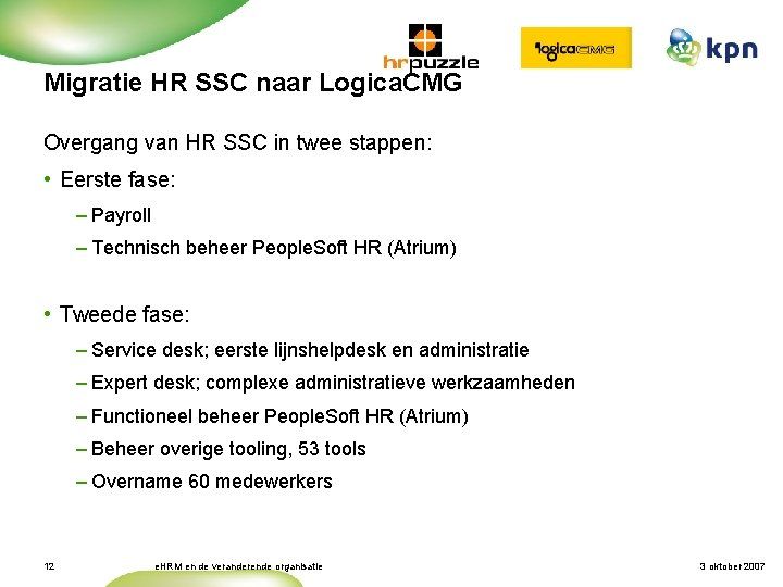 Migratie HR SSC naar Logica. CMG Overgang van HR SSC in twee stappen: •