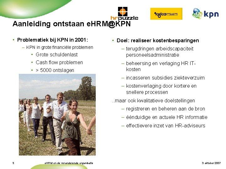Aanleiding ontstaan e. HRM@KPN • Problematiek bij KPN in 2001: – KPN in grote