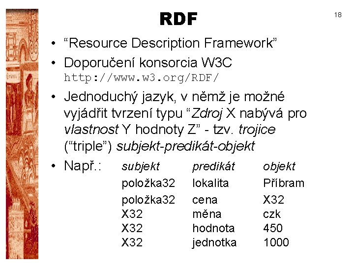 "RDF 18 • ""Resource Description Framework"" • Doporučení konsorcia W 3 C http: //www."