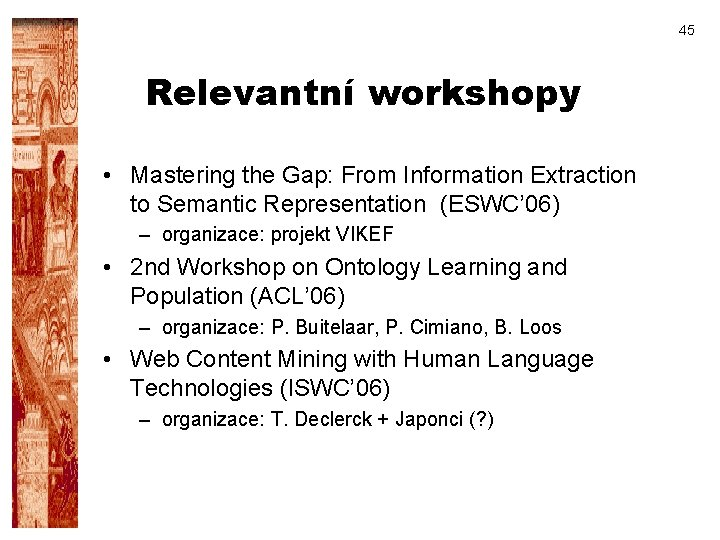 45 Relevantní workshopy • Mastering the Gap: From Information Extraction to Semantic Representation (ESWC'