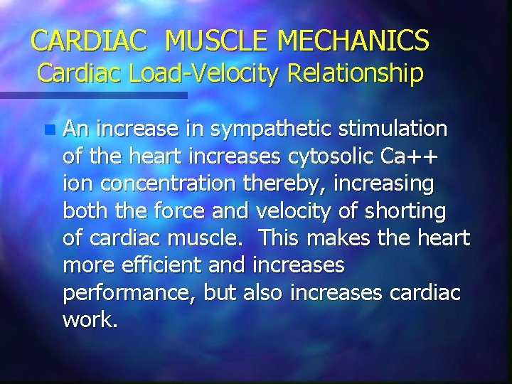 CARDIAC MUSCLE MECHANICS Cardiac Load-Velocity Relationship n An increase in sympathetic stimulation of the