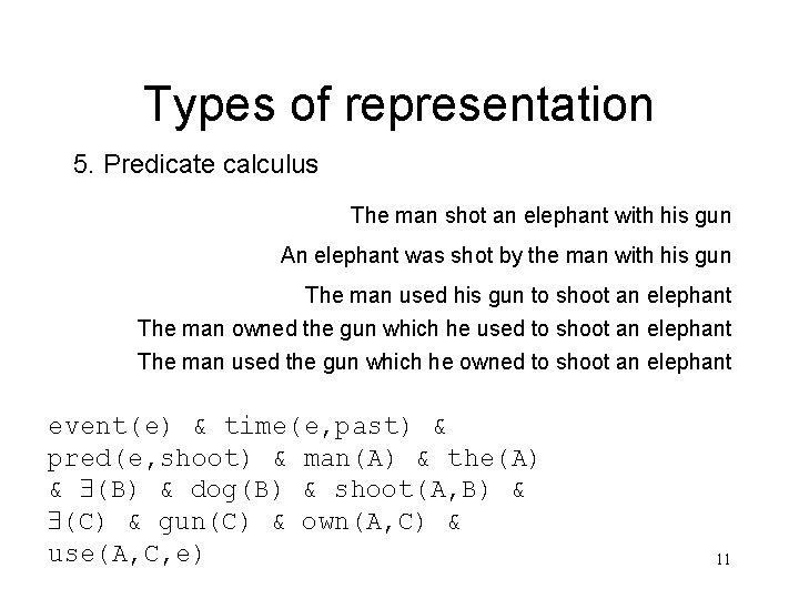 Types of representation 5. Predicate calculus The man shot an elephant with his gun