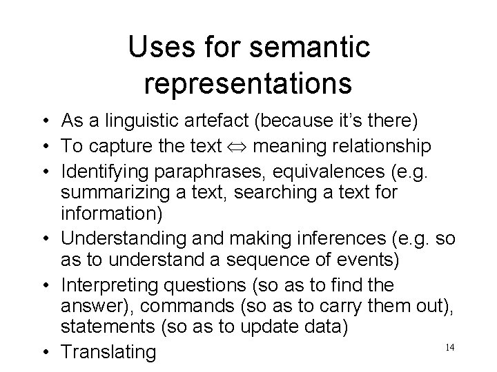 Uses for semantic representations • As a linguistic artefact (because it's there) • To