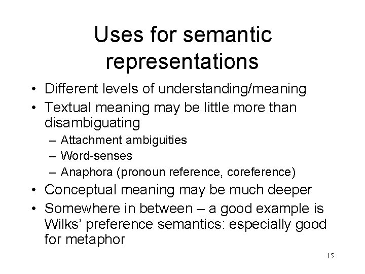 Uses for semantic representations • Different levels of understanding/meaning • Textual meaning may be