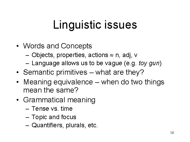 Linguistic issues • Words and Concepts – Objects, properties, actions n, adj, v –